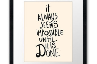 'It Always Seems Impossible Until It's Done' Print