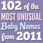 102 of the Most Unusual Baby Names of 2011 - Infographic