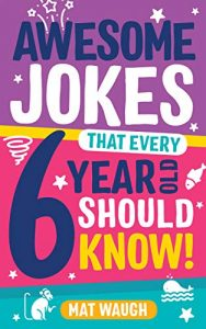 Awesome Jokes That Every 6 Year Old Should Know! book